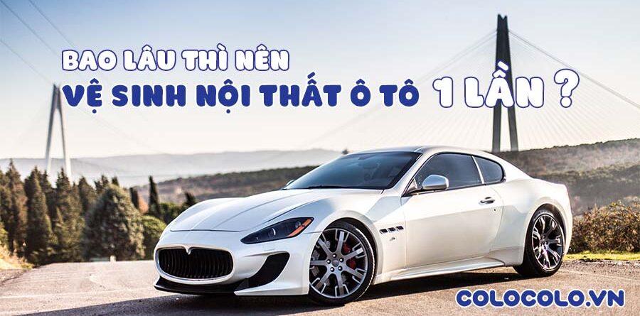 bao lâu thì nên vệ sinh nội thất ô tô 1 lần