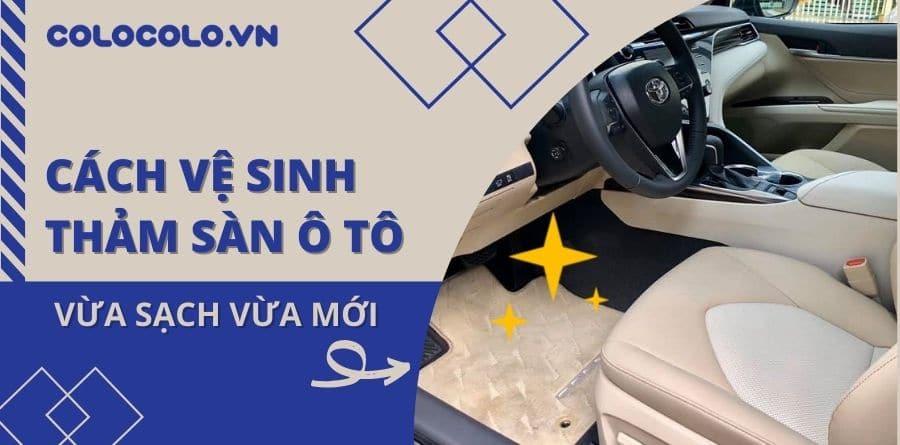 Cách vệ sinh thảm sàn ô tô cực kỳ đơn giản và hiệu quả tại nhà