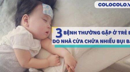 Bệnh thường gặp ở trẻ em nhất do nhà cửa chứa nhiều bụi bẩn